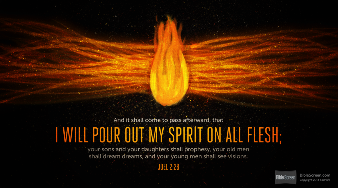 I will pour out my Spirit on All flesh- Joel 2:28